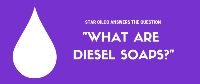 Star Oilco answers: What are Diesel Soaps?