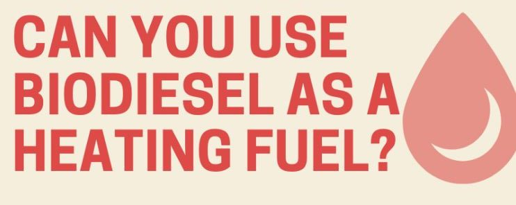 Can you Bio diesel as a Heating Oil Fuel?
